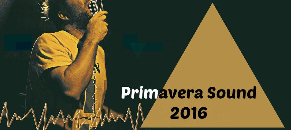 Primavera Sound 2016 al completo ¡Habemus cartel!